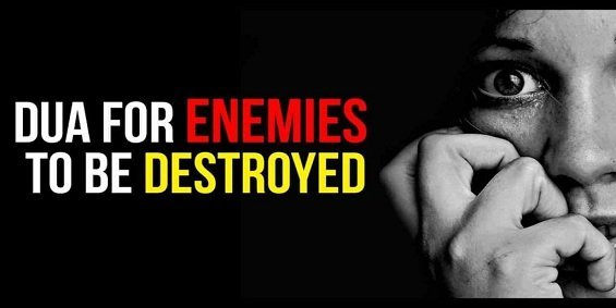 Dua For Enemies To Be Destroyed – Powerful Dua For Enemy To Die