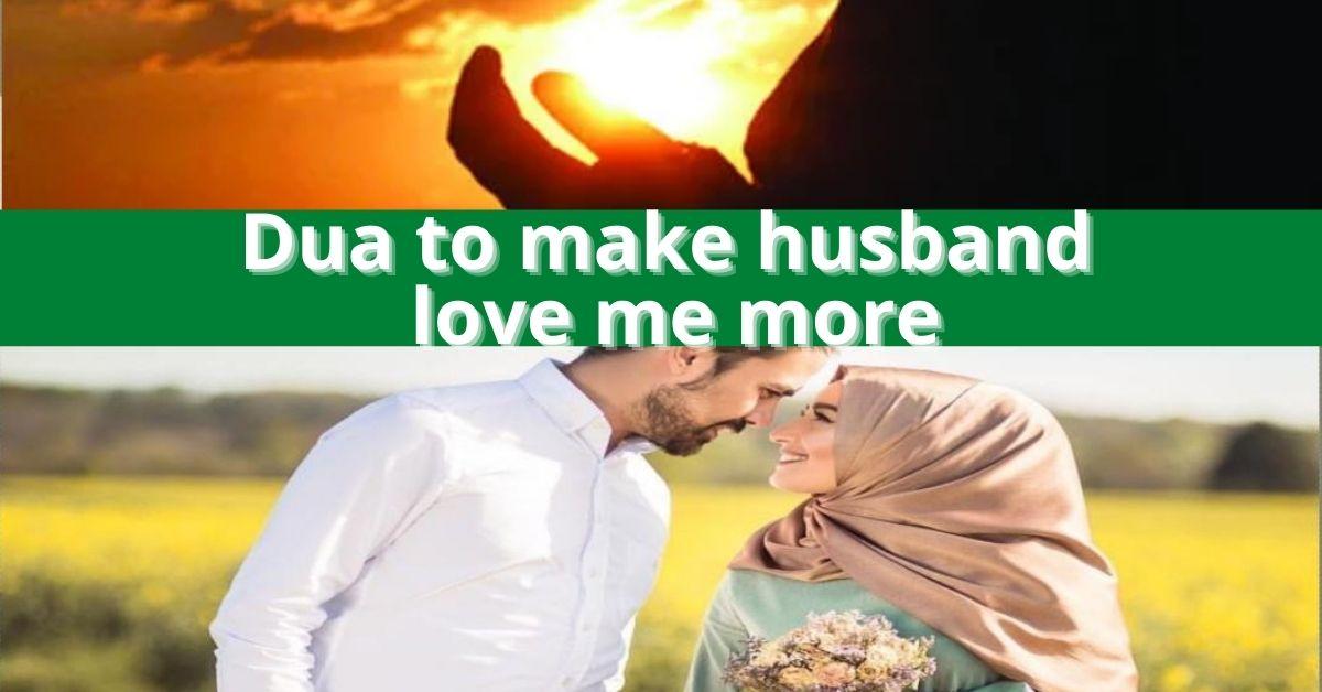 Dua To Make Him Love Me More